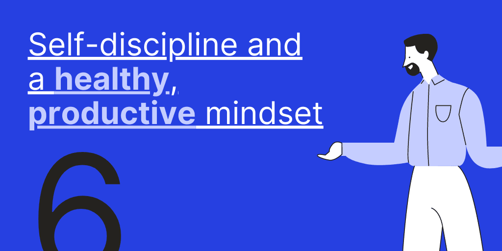 Self-discipline and a healthy, productive mindset